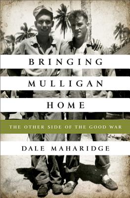 Bringing Mulligan Home: The Other Side of the Good War - Maharidge, Dale