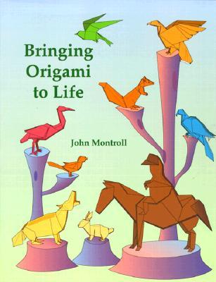 Bringing Origami to Life - Montroll, John