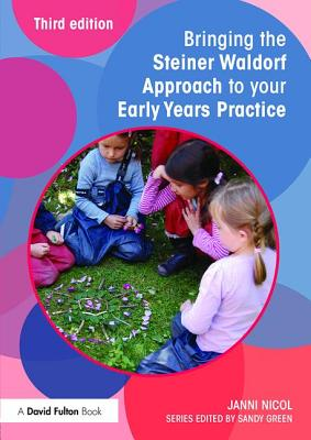 Bringing the Steiner Waldorf Approach to Your Early Years Practice - Nicol, Janni