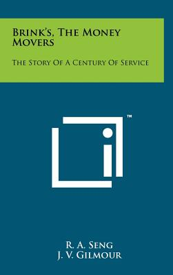 Brink's, the Money Movers: The Story of a Century of Service - Seng, R A, and Gilmour, J V, and Murphy, Eugene (Foreword by)