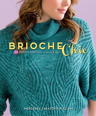 Brioche Chic: 22 Fresh Knits for Women & Men - Tarasovich-Clark, Mercedes