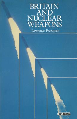 Britain and Nuclear Weapons - Freedman, Lawrence