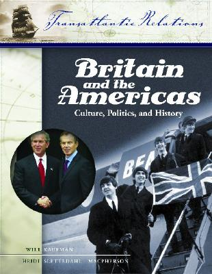 Britain and the Americas [3 Volumes]: Culture, Politics, and History - Kaufman, Will, Professor (Editor), and MacPherson, Heidi Slettedahl, Dr. (Editor)