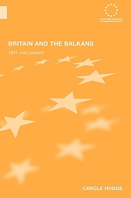 Britain and the Balkans: 1991 Until the Present - Hodge, Carole