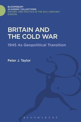 Britain and the Cold War: 1945 as Geopolitical Transition - Taylor, Peter J