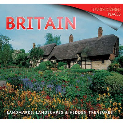 Britain: Landmarks, Landscapes & Hidden Treasures - Pickeral, Tamsin, and Kerrigan, Michael