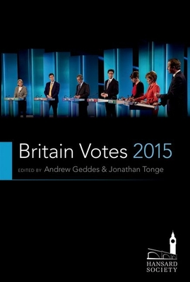 Britain Votes 2015 - Geddes, Andrew, and Tonge, Jonathan (Editor)