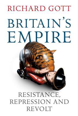 Britain's Empire: Resistance, Repression and Revolt - Gott, Richard, Professor