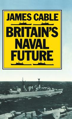 Britain's Naval Future - Cable, James
