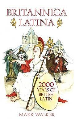 Britannica Latina: 2000 Years of British Latin - Walker, Mark