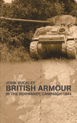 British Armour in the Normandy Campaign - Buckley, John