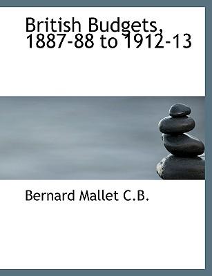 British Budgets, 1887-88 to 1912-13 - Mallet, Bernard