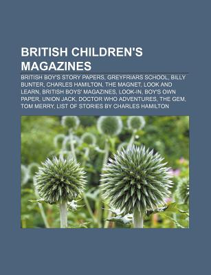 British Children's Magazines: Look and Learn, Look-In, British Boys' Magazines, Doctor Who Adventures, Girl's Own Paper, Aquila, Chums - Books, LLC (Creator)