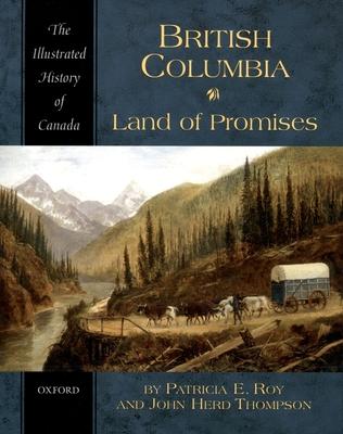 British Columbia: Land of Promises - Roy, Patricia E