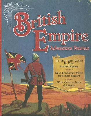 British Empire Adventure Stories - Kipling, Rudyard, and Haggard, H Rider, Sir, and Henty, G A