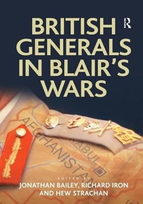 British Generals in Blair's Wars - Bailey, Jonathan, and Iron, Richard