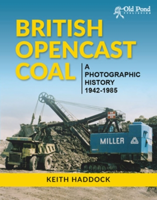 British Opencast Coal: A Photographic History 1942-1985 - Haddock, Keith