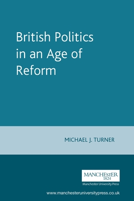 British Politics in an Age of Reform - Turner, Michael