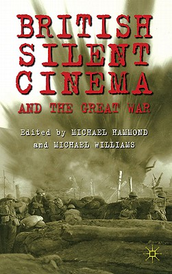 British Silent Cinema and the Great War - Williams, Michael (Editor), and Hammond, Michael (Editor)
