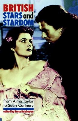 British Stars and Stardom: From Alma Taylor to Sean Connery - Babington, Bruce, Professor (Editor)
