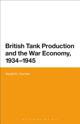 British Tank Production and the War Economy, 1934-1945 - Coombs, Benjamin