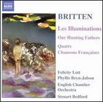 Britten: Les Illuminations; Our Hunting Fathers; Quatre Chansons Fran?aises