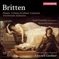 Britten: Phaedra; A Charm of Lullabies; Lachrymae; Two Portraits; Sinfonietta - Elizabeth Burley (harpsichord); Maxim Rysanov (viola); Sarah Connolly (mezzo-soprano); Susan Monks (cello);...