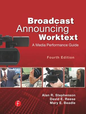 Broadcast Announcing Worktext: A Media Performance Guide - Stephenson, Alan R., and Reese, David E., and Beadle, Mary E.