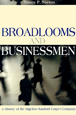 Broadlooms and Businessmen: A History of the Bigelow-Sanford Carpet Company - Ewing, John S, and Norton, Nancy P