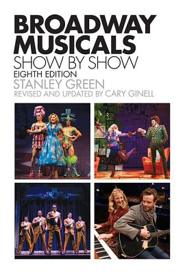 Broadway Musicals, Show-by-Show - Green, Stanley, and Ginell, Cary