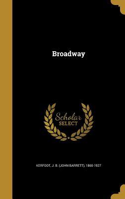 Broadway - Kerfoot, J B (John Barrett) 1865-1927 (Creator)