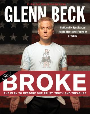 Broke: The Plan to Restore Our Trust, Truth and Treasure - Beck, Glenn, and Balfe, Kevin, and Schweizer, Peter, MD (Contributions by), and Grimm, Tyler (Contributions by), and Balfe...