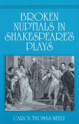 Broken Nuptials in Shakespeare's Plays - Neely, Carol