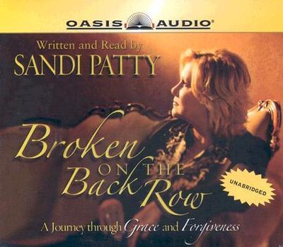 Broken on the Back Row: A Journey Through Grace and Forgiveness - Patti, Sandi, and Patty, Sandi (Narrator)