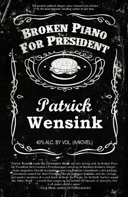 Broken Piano for President - Wensink, Patrick