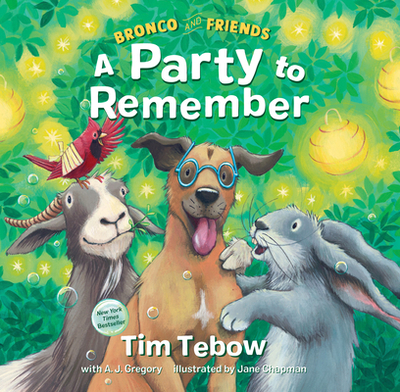 Bronco and Friends: A Party to Remember - Tebow, Tim, and Gregory, A J