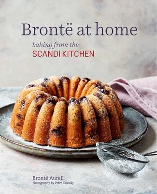 Bronte at Home: Baking from the Scandikitchen - Aurell, Bronte