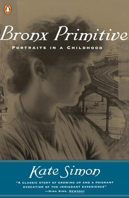 Bronx Primitive: Portraits in a Childhood - Simon, Kate