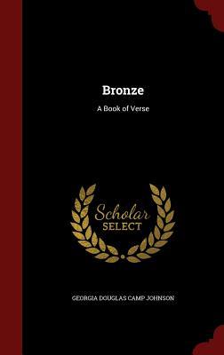 Bronze: A Book of Verse - Johnson, Georgia Douglas Camp