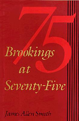 Brookings at Seventy-Five - Smith, James Allen