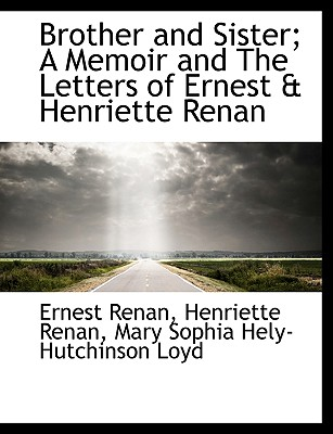 Brother and Sister; A Memoir and the Letters of Ernest & Henriette Renan - Renan, Henriette, and Loyd, Mary Sophia Hely-Hutchinson, and Renan, Ernest