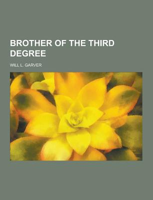 Brother of the Third Degree - Garver, Will L
