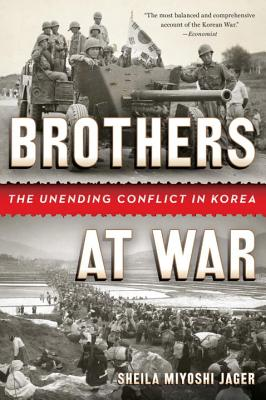 Brothers at War: The Unending Conflict in Korea - Jager, Sheila Miyoshi
