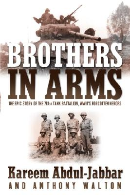 Brothers in Arms: The Epic Story of the 761st Tank Battalion, WWII's Forgotten Heroes - Abdul-Jabbar, Kareem, and Walton, Anthony
