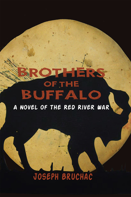 Brothers of the Buffalo: A Novel of the Red River War - Bruchac, Joseph