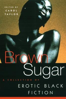 Brown Sugar: A Collection of Erotic Black Fiction - Taylor, Carol, PhD, Msn, RN (Editor)