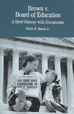 Brown V. Board of Education: A Brief History with Documents - St Martins Press, and Martin, Waldo E, Jr.