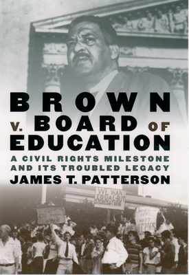 Brown V. Board of Education: A Civil Rights Milestone and Its Troubled Legacy - Patterson, James T