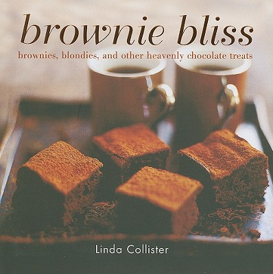 Brownie Bliss: Brownies, Blondies, and Other Heavenly Chocolate Treats - Collister, Linda