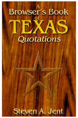 Browser's Book of Texas Quotations - Jent, Steven A